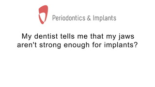 My dentist tells me that my jaws aren't strong enough for implants