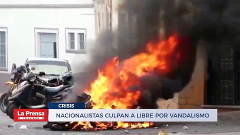 Nacionalistas culpan a Libre por vandalismo