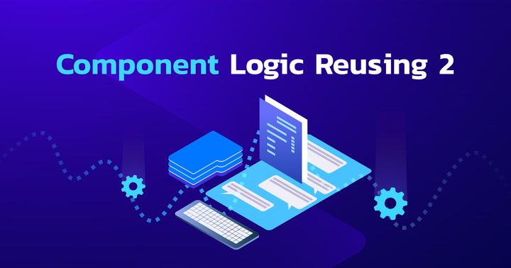 Component Logic Reusing (2/2)