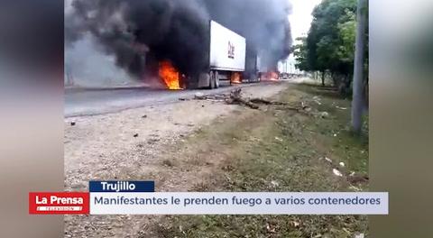 Manifestantes le prenden fuego a varios contenedores en Trujillo