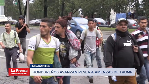 Hondureños avanzan pese a amenazas de Trump