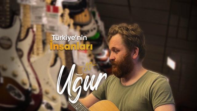 Türkiye'nin İnsanları - Gitar ustası Uğur