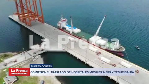 Avanza descarga de hospitales móviles a San Pedro Sula y Tegucigalpa