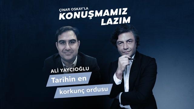 Konuşmamız Lazım - Ali Yaycıoğlu - Tarihin En Korkunç Ordusu