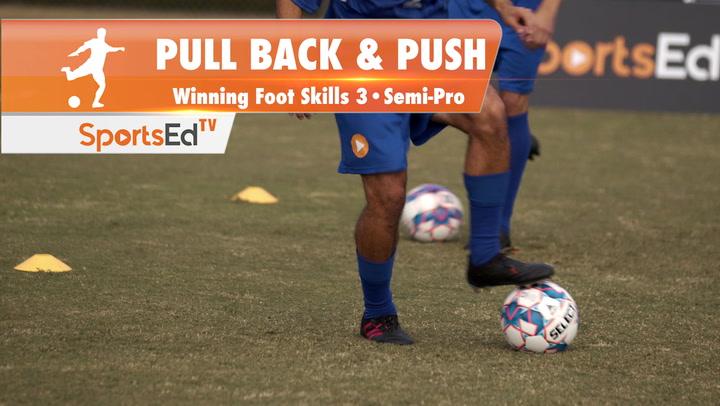 PULL BACK & PUSH - Winning Foot Skills 3 •Semi-Pro