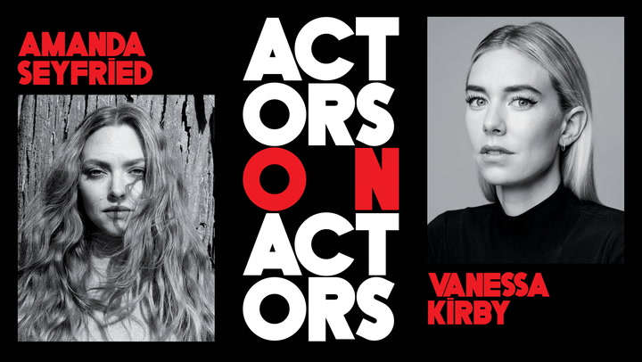 Amanda Seyfried and Vanessa Kirby - Actors on Actors