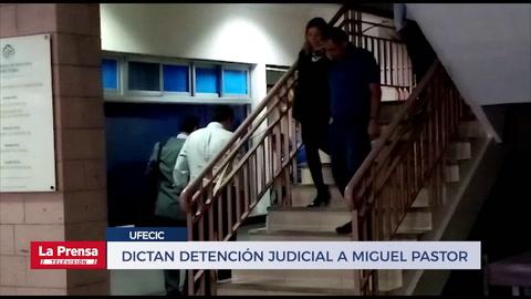 Dictan detención judicial a Miguel Pastor y a otros dos imputados