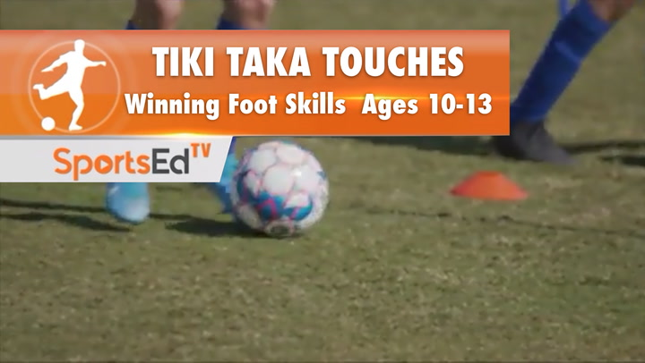 TIKI TAKA TOUCHES - Winning Foot Skills 3 •Ages 10-13