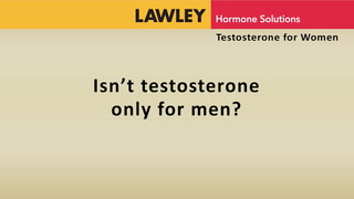 Isn''t testosterone only for men?