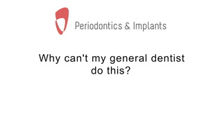 Why can't my general dentist do this?