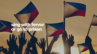 Sing the Philippine national anthem with fervor or go to prison