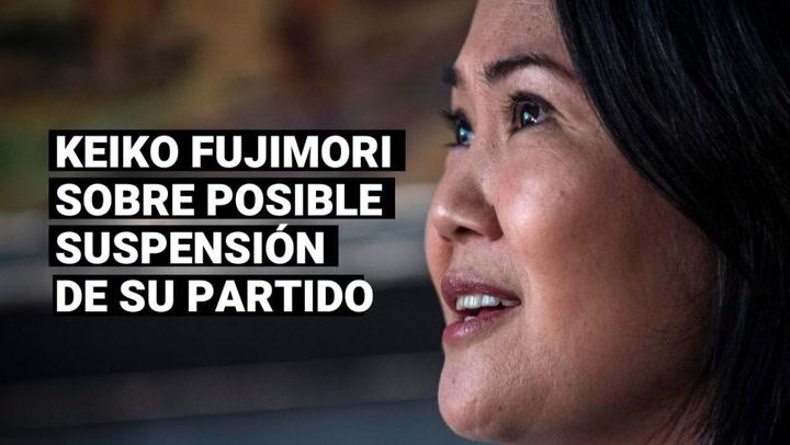 """Keiko Fujimori indica que una suspensión a Fuerza Popular sería una """"pena de muerte"""" a su agrupación"""