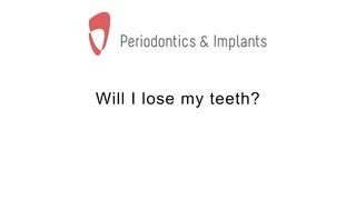 Will I lose my teeth?