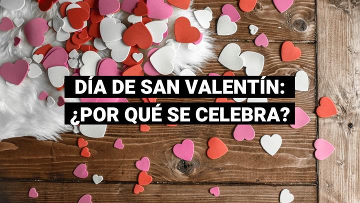 San Valentín: ¿Por qué celebramos el día del amor?