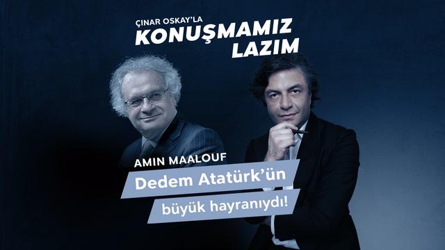 Konuşmamız Lazım - Amin Maalouf - Dedem Atatürk'ün büyük hayranıydı!