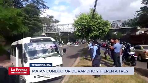 Matan a conductor de rapidito y hieren a tres personas en Tegucigalpa