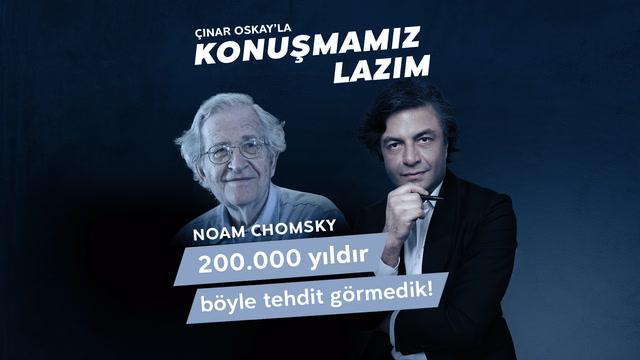 Konuşmamız Lazım - Noam Chomsky - 200.000 yıldır böyle tehdit görmedik!