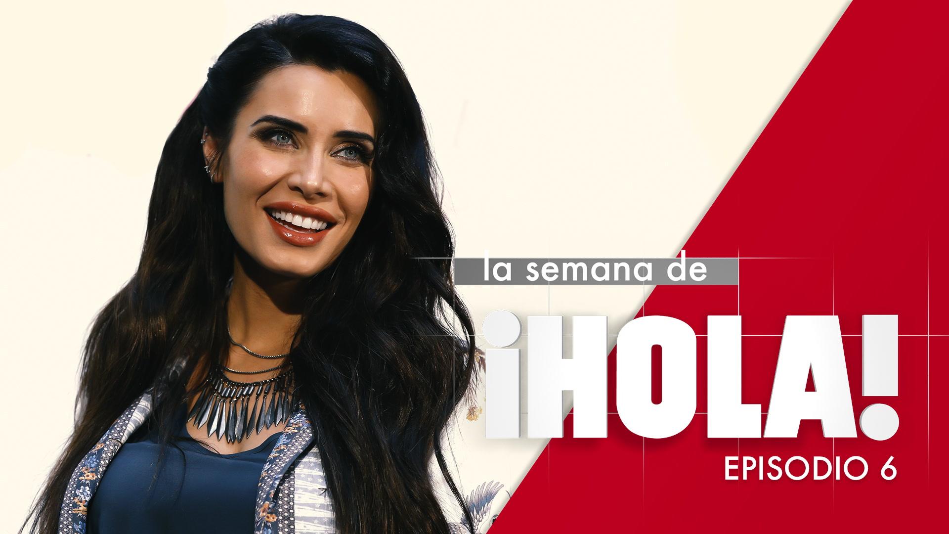 La semana de ¡HOLA! - Episodio 6