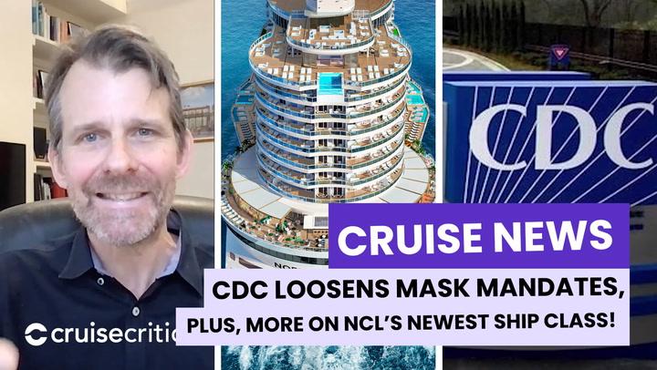 NEWS: CDC Loosens Mask Restrictions; Norwegian Reveals NEW Ship Class (VIDEO)
