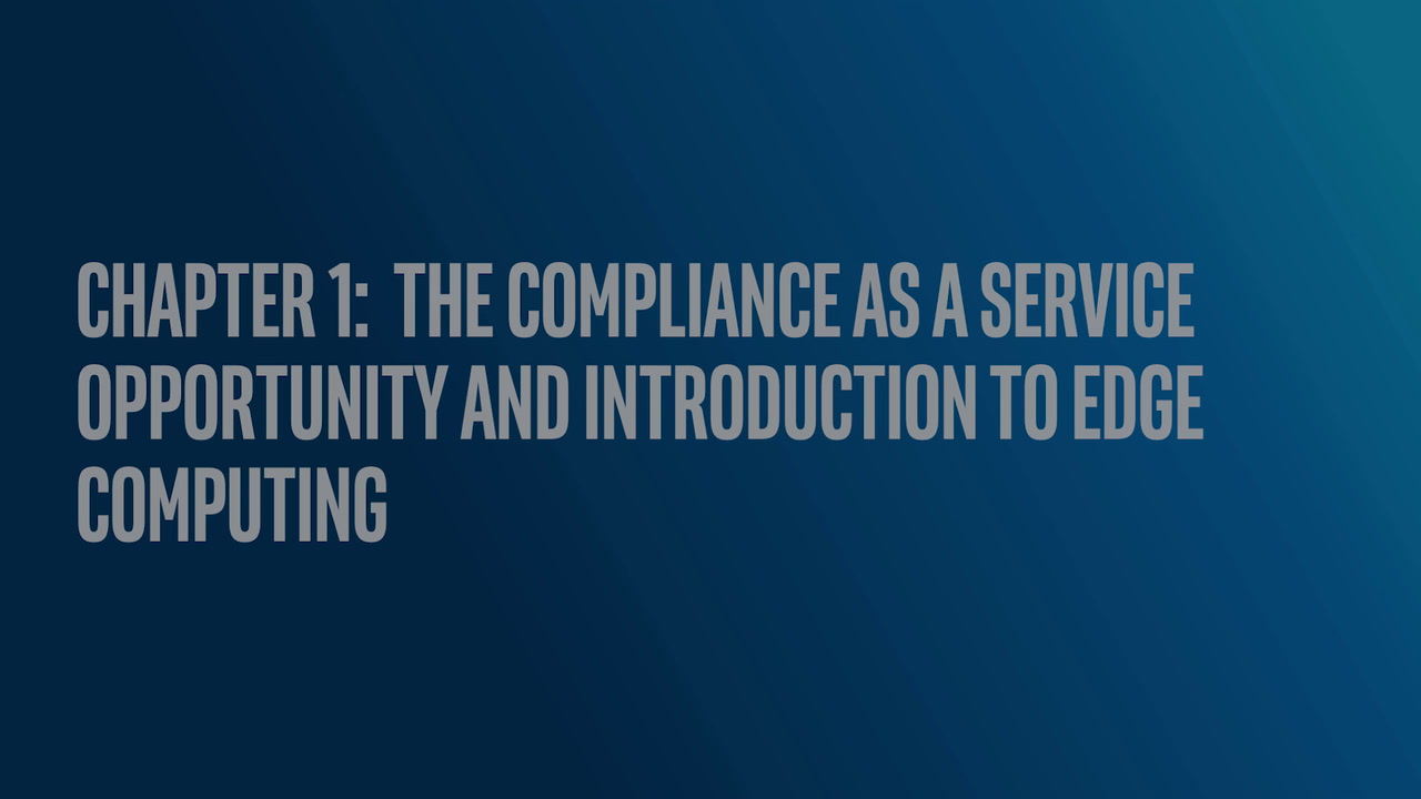 Chapter 1: The Compliance as a Service Opportunity and Introduction to Edge Computing