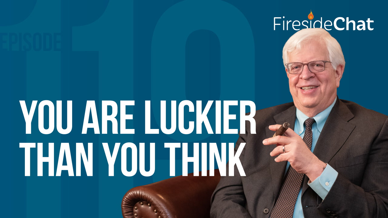 Ep. 119 — You Are Luckier Than You Think