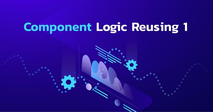 Component Logic Reusing (1/2)