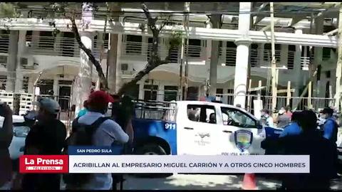 Acribillan al empresario Miguel Carrión y a otros cinco hombres en San Pedro Sula