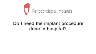 Do I need this procedure done in hospital?