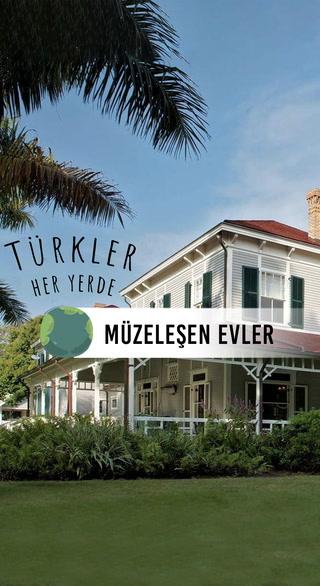 Türkler Her Yerde- Müzeleşen Evler