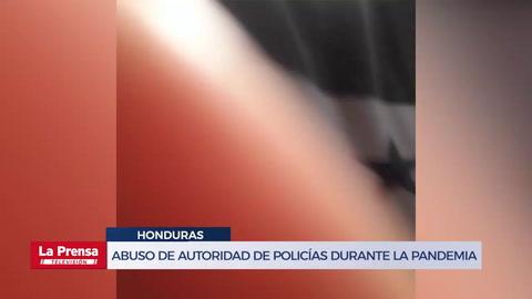 Videos evidencia abuso de autoridad de policías durante la pandemia en Honduras