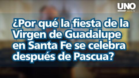 ¿Por qué la fiesta de la Virgen de Guadalupe en Santa Fe se celebra después de Pascua?