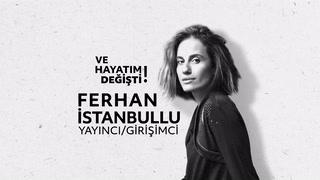 Ve Hayatım Değişti - Ferhan İstanbullu