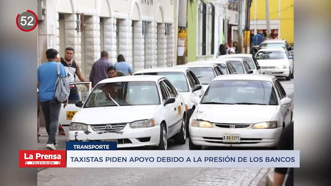 Noticiero: Taxistas piden apoyo debido a la presión de los bancos