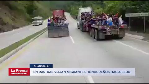 En rastras viajan migrantes hondureños hacia EEUU