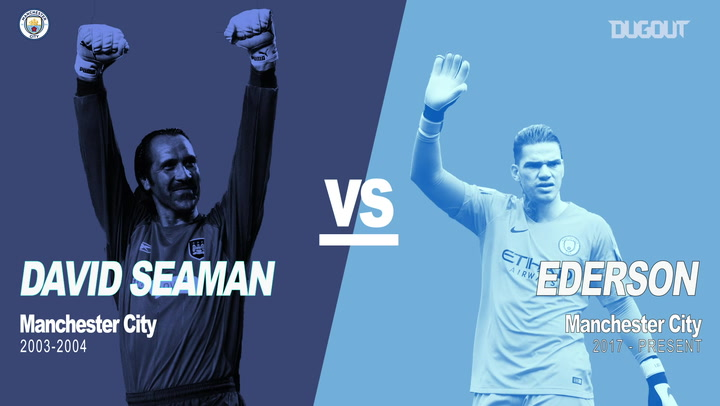 Past vs Present: David Seaman vs Ederson