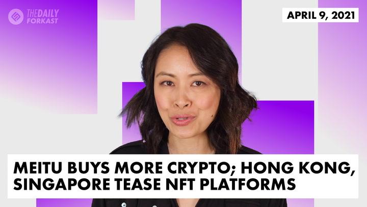 Meitu Buys More Crypto; Hong Kong, Singapore Tease NFT Platforms