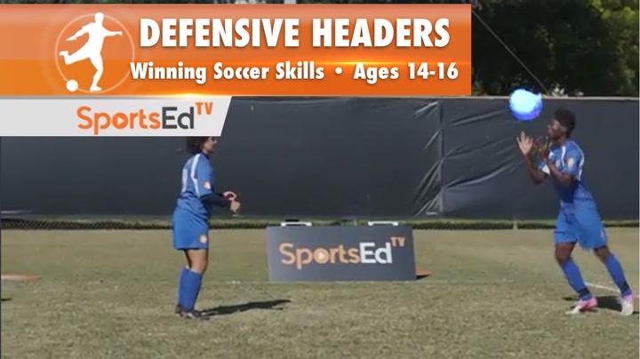 DEFENSIVE HEADERS - Winning Soccer Skills •Ages 14-16