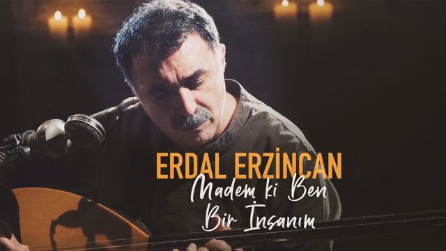Erdal Erzincan - Madem ki Ben Bir İnsanım