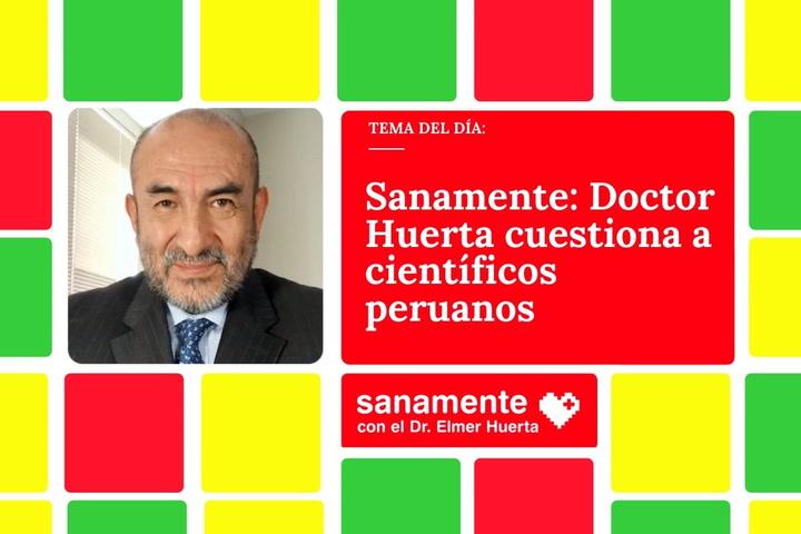 Sanamente: Elmer Huerta llama la atención a comunidad científica peruana