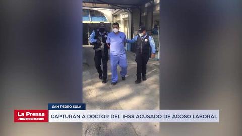 Capturan a doctor del IHSS acusado de acoso laboral