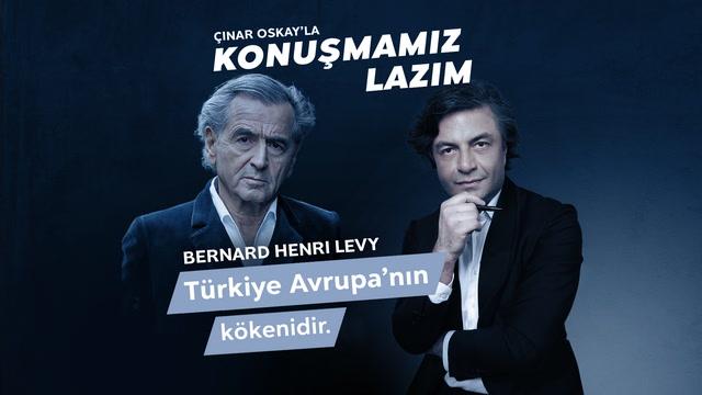 Konuşmamız Lazım - Bernard Henri Levy - Türkiye Avrupa'nın kökenidir!