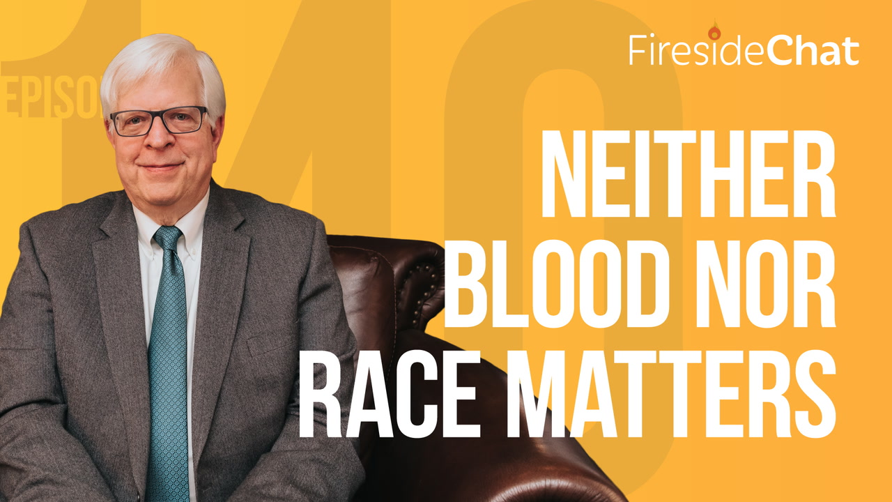 Ep. 140 — Neither Blood nor Race Matters