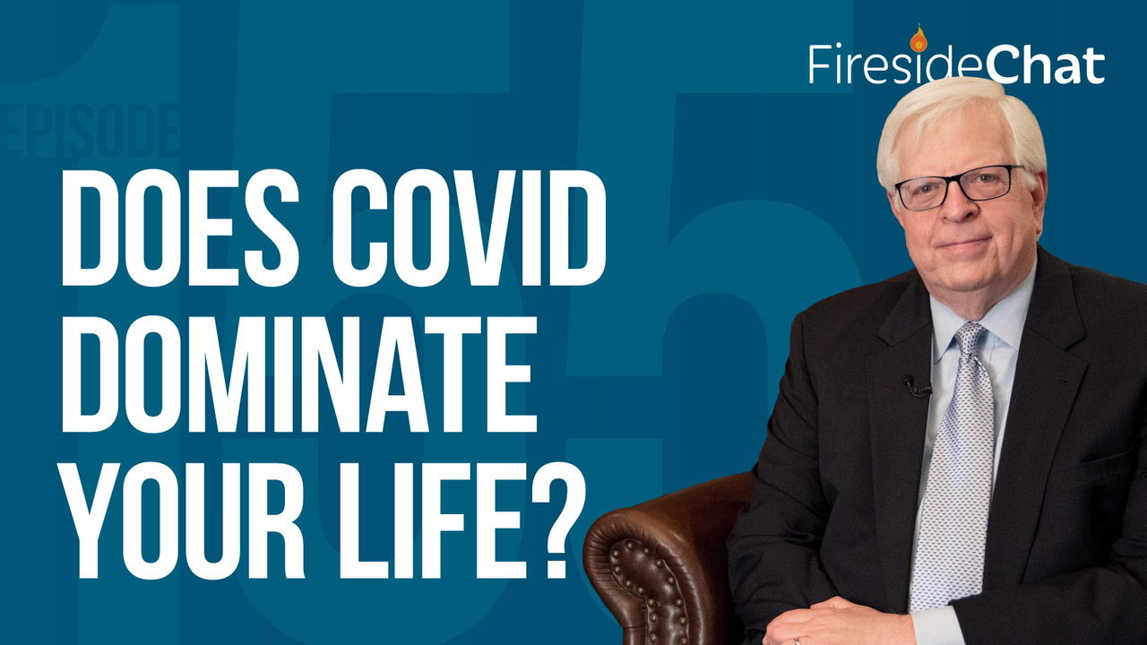 Ep. 155 — Does COVID Dominate Your Life?