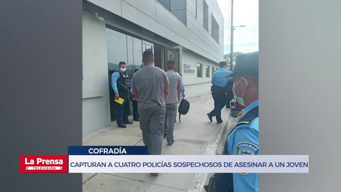 Capturan a cuatro policías sospechosos de asesinar a un joven en Cofradía
