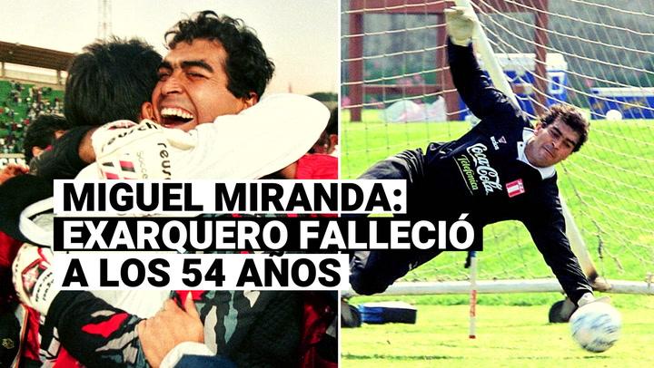 Miguel Miranda: Ex arquero de la selección peruana falleció este sábado a los 54 años
