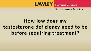 How low does my testosterone deficiency need to be before requiring treatment?