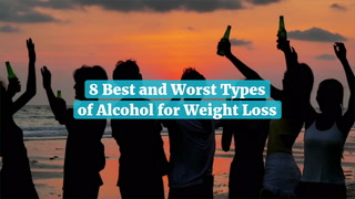 8 Best And Worst Types Of Alcohol For Weight Loss