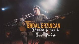 Erdal Erzincan - Dizden Kırma & İkinci Bar