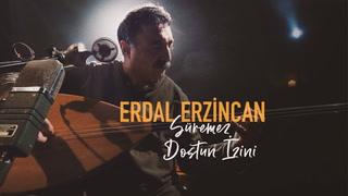 Erdal Erzincan - Süremez Dostun İzini