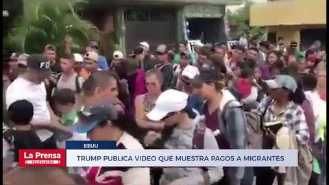 Trump publica video que muestra cómo pagan a migrantes